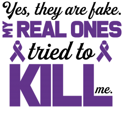 yes,they are fake. my real ones tried to kill me pancreatic cancer | Artistshot