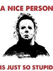 michael myers i want to be a nice person but everyone is just stupid | Artistshot