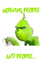 the grinch i hate morning people and mornings and people | Artistshot
