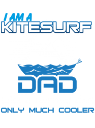 i am a kitesurf dad like a normal dad only much cooler | Artistshot