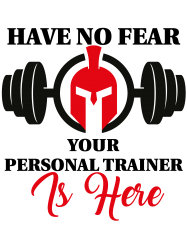 have no fear your personal trainer is here   Artistshot
