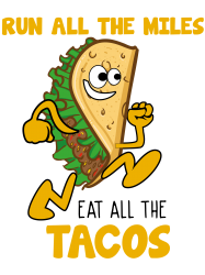 run all the miles eat all the tacos | Artistshot