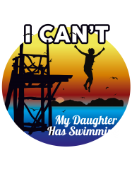 i can't my daughter has swimming | Artistshot