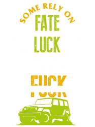some rely on fate luck be when i'm in my jeep | Artistshot