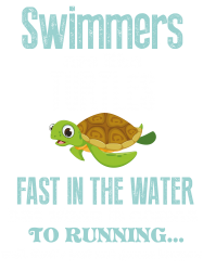 swimmers are like turtles fast in the water but when it comes to runni   Artistshot