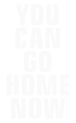 you can go home now | Artistshot
