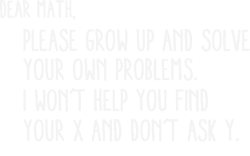 dear math please grow old and solve your own problems | Artistshot