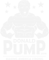 donald pump making america strong (donald trump) | Artistshot