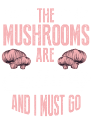 the mushrooms are calling and i must go | Artistshot