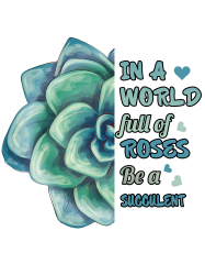 in a world full of roses be a succulent | Artistshot