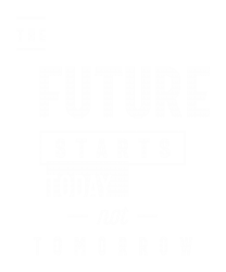 The Future Starts Today Not Tomorrow T-shirt