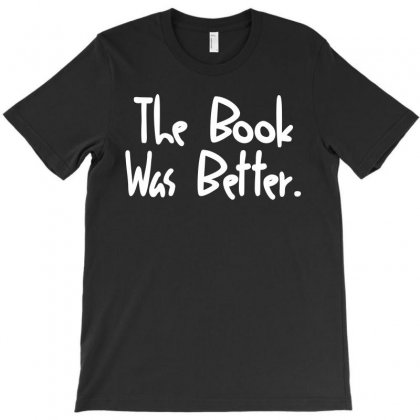 The Book Was Better   White T-shirt Designed By Hot Design