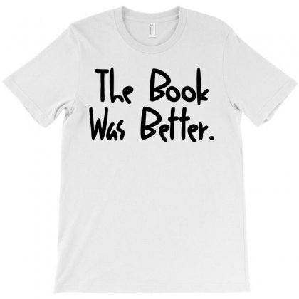 The Book Was Better T-shirt Designed By Hot Design