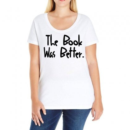 The Book Was Better Ladies Curvy T-shirt Designed By Hot Design