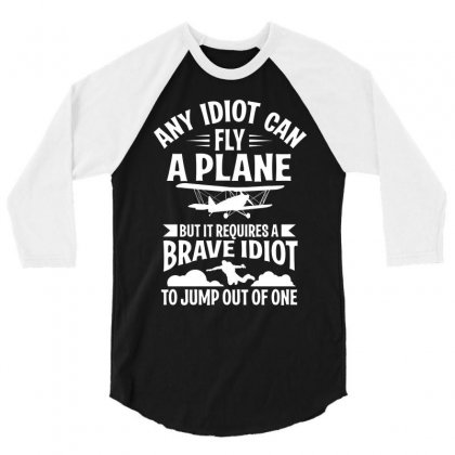 Any Idiot Can Fly A Plane, But Brave Idiot Jump 3/4 Sleeve Shirt Designed By Yuh2105