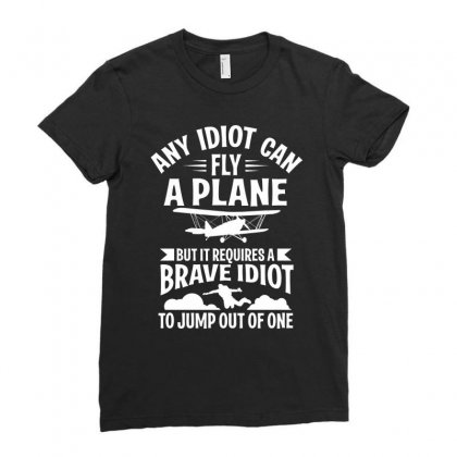 Any Idiot Can Fly A Plane, But Brave Idiot Jump Ladies Fitted T-shirt Designed By Yuh2105