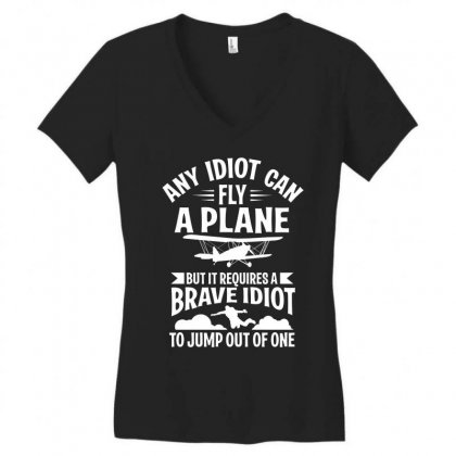 Any Idiot Can Fly A Plane, But Brave Idiot Jump Women's V-neck T-shirt Designed By Yuh2105