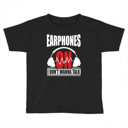 Earphones On I Don't Wanna Talk Toddler T-shirt Designed By Yuh2105