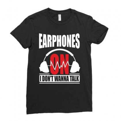Earphones On I Don't Wanna Talk Ladies Fitted T-shirt Designed By Yuh2105