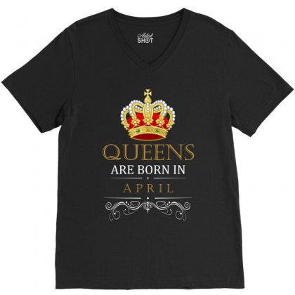Queens Are Born In April V-neck Tee Designed By Banjarstore
