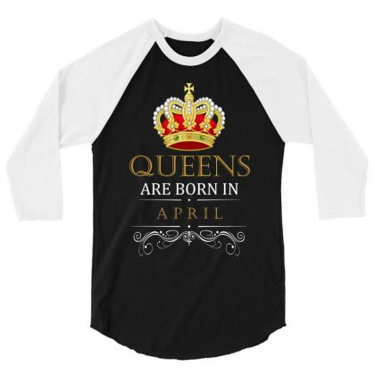 Queens Are Born In April 3/4 Sleeve Shirt Designed By Banjarstore
