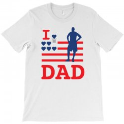 i love my dad T-Shirt | Artistshot
