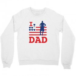 i love my dad Crewneck Sweatshirt | Artistshot