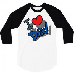 I Love Dad Father's Day Special 3/4 Sleeve Shirt   Artistshot