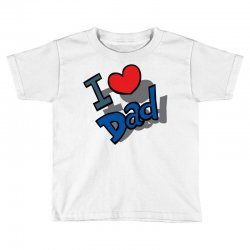 I Love Dad Father's Day Special Toddler T-shirt | Artistshot