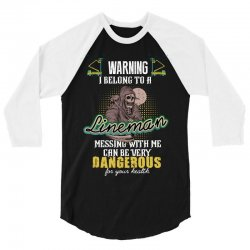 warning i belong to a lineman messing with me can be very dangerous fo 3/4 Sleeve Shirt   Artistshot