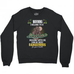 warning i belong to a lineman messing with me can be very dangerous fo Crewneck Sweatshirt   Artistshot