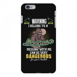 warning i belong to a lineman messing with me can be very dangerous fo iPhone 6 Plus/6s Plus Case | Artistshot