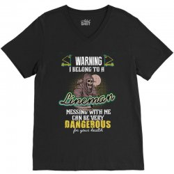 warning i belong to a lineman messing with me can be very dangerous fo V-Neck Tee   Artistshot