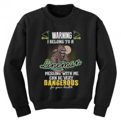warning i belong to a lineman messing with me can be very dangerous fo Youth Sweatshirt | Artistshot