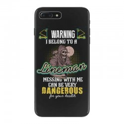warning i belong to a lineman messing with me can be very dangerous fo iPhone 7 Plus Case | Artistshot