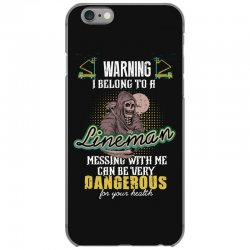 warning i belong to a lineman messing with me can be very dangerous fo iPhone 6/6s Case | Artistshot