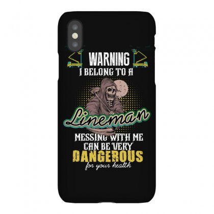 Warning I Belong To A Lineman Messing With Me Can Be Very Dangerous Fo Iphonex Case Designed By Wizarts