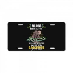 warning i belong to a lineman messing with me can be very dangerous fo License Plate | Artistshot