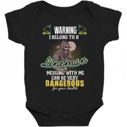 warning i belong to a lineman messing with me can be very dangerous fo Baby Bodysuit | Artistshot