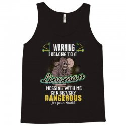 warning i belong to a lineman messing with me can be very dangerous fo Tank Top   Artistshot