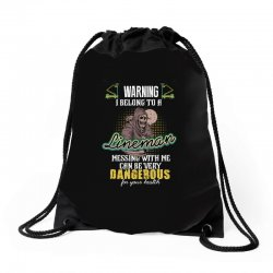warning i belong to a lineman messing with me can be very dangerous fo Drawstring Bags | Artistshot