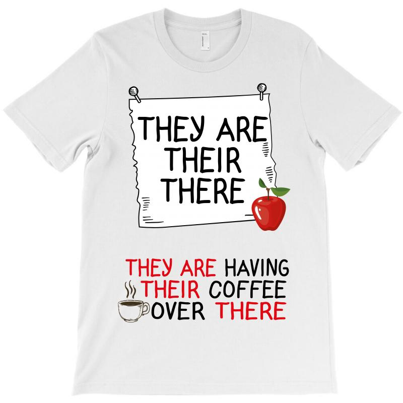 They Are Their There They Are Having Their Coffee Over There T-shirt | Artistshot