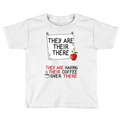 they are their there they are having their coffee over there Toddler T-shirt | Artistshot