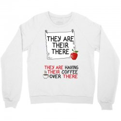 they are their there they are having their coffee over there Crewneck Sweatshirt | Artistshot