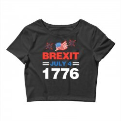 brexit july 4 1776 Crop Top | Artistshot