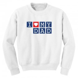 I love my Dad Youth Sweatshirt | Artistshot