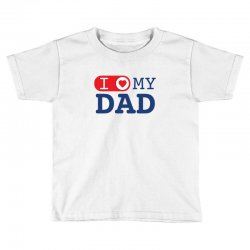 I love my Dad Toddler T-shirt | Artistshot