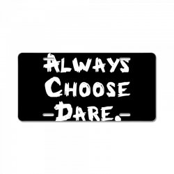 Always Dhoose Dare (white) License Plate | Artistshot