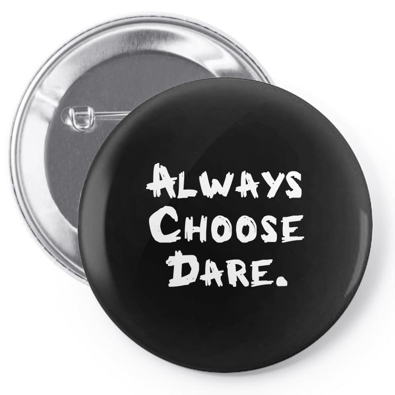 Always Dhoose Dare (white) Pin-back Button | Artistshot