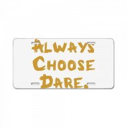 Always Choose Dare (gold) License Plate | Artistshot